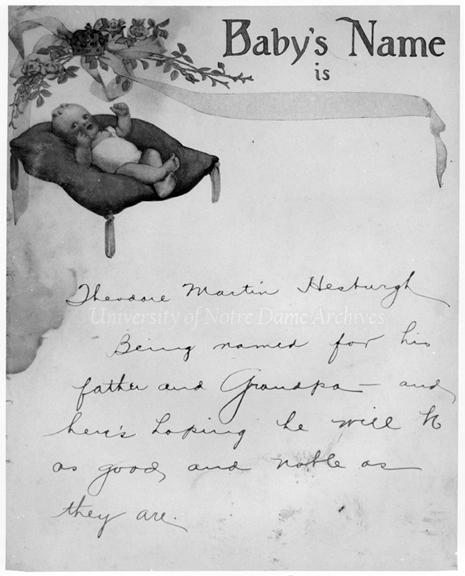 "Copy of a page from Father Hesburgh's baby book, 1917. ""Baby's Name is Theodore Martin Hesburgh, being named for his father and Grandpa - and here's hoping he will be as good and noble as they are."""