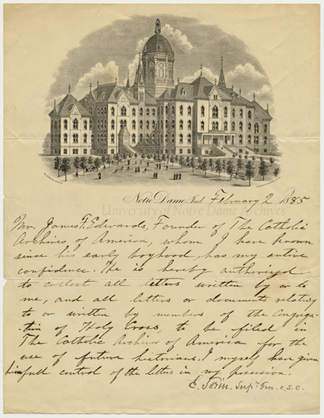 "Letter from Rev. Edward Sorin authorizing James Edwards, ""Founder of the Catholic Archives of America,"" the authority to collect letters and documents written by or to Sorin or about the Congregation of Holy Cross, 1885/0202.  The letterhead features an engraving of Main Building."